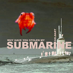 Why Have You Stole My Submarine