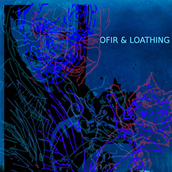 Ofir and Loathing