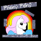 Don't Be A Phony, Pony