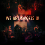 We Are Ghosts 3